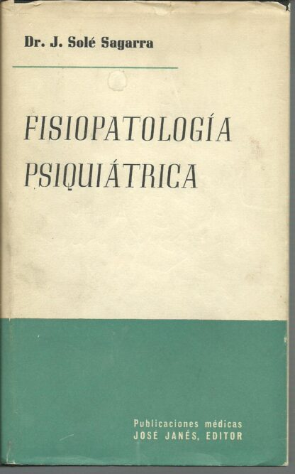 Portada FISIOPATOLOGIA PSIQUIATRICA - J. SOLE SAGARRA - JOSE JANES BARCELONA