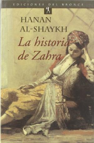 Portada LA HISTORIA DE ZAHRA - HANAN AL SHAYKH - EDICIONES DE BRONCE