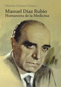 Portada MANUEL DIAZ RUBIO. HUMANISTA DE LA MEDICINA - MARINO GOMEZ SANTOS - MC EDICIONES