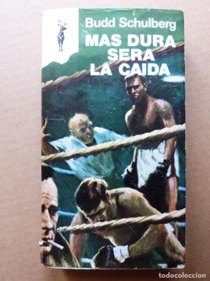 Portada MAS DURA SERA LA CAIDA - BUDD SCHULBERG - EDICIONES GP