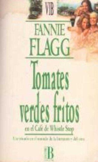 Portada TOMATES VERDES FRITOS EN EL CAFE DE WHISTLE - FANNIE FLAGG - EDICIONES B ZETA