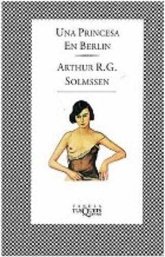 Portada UNA PRINCESA EN BERLIN - ARTHUR R.G. SOLMSSEN - FABULA TUSQUETS