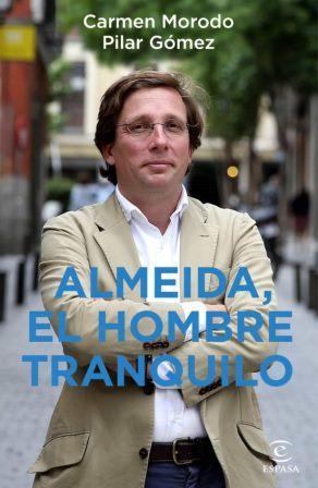 Portada ALMEIDA, EL HOMBRE TRANQUILO - CARMEN MORODO / PILAR GÓMEZ - ESPASA