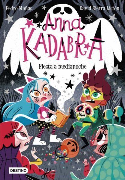 Portada ANNA KADABRA. FIESTA A MEDIANOCHE - PEDRO MAÑAS / DAVID SIERRA LISTÓN - DESTINO