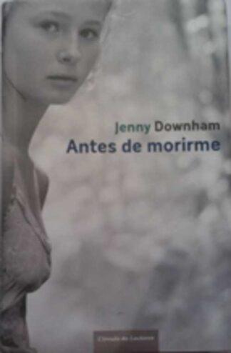 Portada ANTES DE MORIRME - JENNY DOWNHAM - CIRCULO DE LECTORES