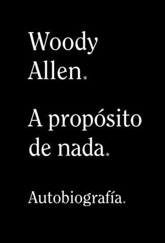 Portada A PROPÓSITO DE NADA - WOODY ALLEN - ALIANZA