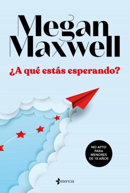 Portada ¿A QUÉ ESTÁS ESPERANDO? - MEGAN MAXWELL - ESENCIA