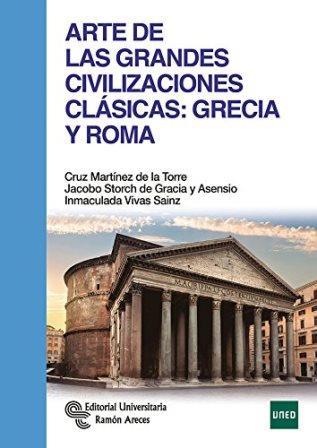 Portada ARTE DE LAS GRANDES CIVILIZACIONES CLÁSICAS: GRECIA Y ROMA - MARTÍNEZ DE LA TORRE, CRUZ / STORCH DE GRACIA Y ASENSIO, JACOBO / VIVAS SAINZ, INMACULADA -