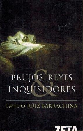 Portada BRUJOS, REYES E INQUISIDORES - EMILIO RUIZ BARRACHINA - EDICIONES B