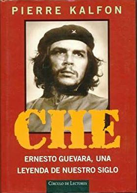 Portada CHE. ERNESTO GUEVARA, UNA LEYENDA DE NUESTRO SIGLO - PIERRE KALFON - CIRCULO DE LECTORES