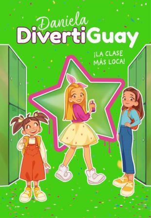 Portada DANIELA DIVERTIGUAY 4. ¡LA CLASE MÁS LOCA! (DANIELA DIVERTIGUAY 4) - DivertiGuay, Daniela - MONTENA