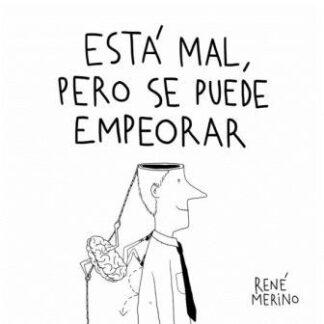 Portada ESTÁ MAL, PERO SE PUEDE EMPEORAR - RENE MERINO - LUNWERG