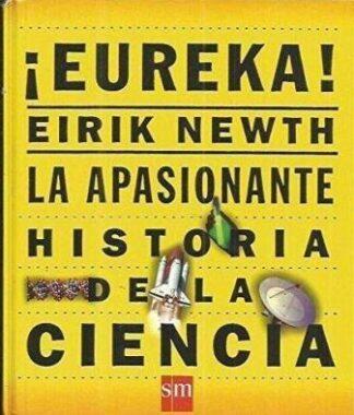 Portada EUREKA LA APASIONANTE HISTORIA DE LA CIENCIA - EIRIK NEWTH - SM
