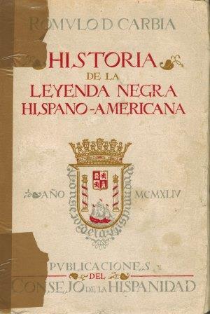 Portada HISTORIA DE LA LEYENDA NEGRA HISPANO-AMERICANA - ROMULO DE CARBIA - PUBLICACIONES DEL CONSEJO DE LA HISPANIDAD