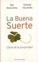 Portada LA BUENA SUERTE. CLAVES DE LA PROSPERIDAD - ALEX ROVIRA CELMA Y FERNANDO TRIAS DE BES - CIRCULO DE LECTORES