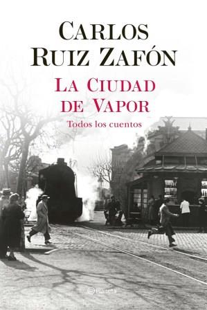 Portada LA CIUDAD DE VAPOR - CARLOS RUIZ ZAFON - PLANETA