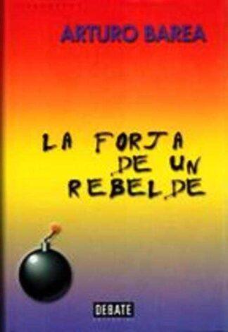 Portada La forja de un rebelde - Arturo Barea - DEBATE