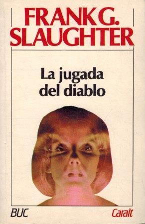 Portada LA JUGADA DEL DIABLO - FRANK G. SLAUGHTER - CARALT