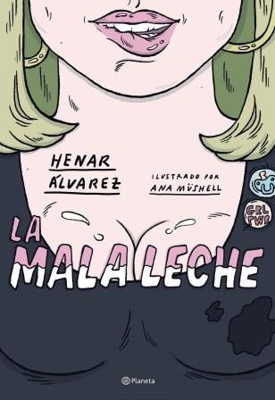 Portada LA MALA LECHE - HENAR ÁLVAREZ / ANA MÜSHELL - PLANETA