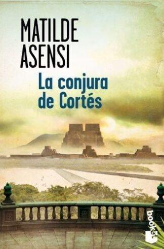 Portada LA CONJURA DE CORTÉS - MATILDE ASENSI - BOOKET