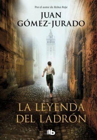 Portada LA LEYENDA DEL LADRÓN - JUAN GOMEZ-JURADO - EDICIONES B