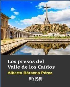 Portada LOS PRESOS DEL VALLE DE LOS CAIDOS - ALBERTO BARCENA PEREZ -