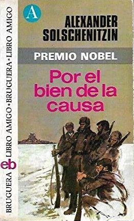 Portada POR EL BIEN DE LA CAUSA - ALEKSANDR ISAEVICH SOLZHENITSYN - BRUGUERA