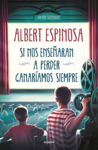 Portada SI NOS ENSEÑARAN A PERDER, GANARÍAMOS SIEMPRE - ALBERT ESPINOSA - GRIJALBO