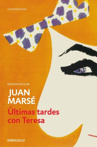 Portada ÚLTIMAS TARDES CON TERESA (EDICIÓN ESCOLAR) - JUAN MARSE - DEBOLSILLO