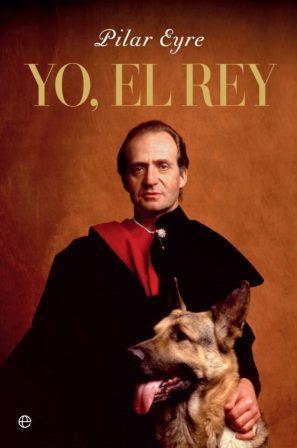 Portada YO, EL REY - PILAR EYRE - LA ESFERA DE LOS LIBROS