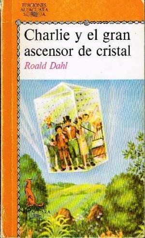 Portada CHARLIE Y EL GRAN ASCENSOR DE CRISTAL - ROALD DAHL - ALFAGUARA