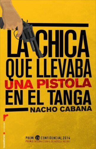 Portada LA CHICA QUE LLEVABA UNA PISTOLA EN EL TANGA  - NACHO CABANA - ROCA EDITORIAL