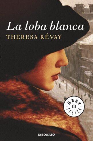 Portada LA LOBA BLANCA - RÉVAY, THERESA - DEBOLSILLO