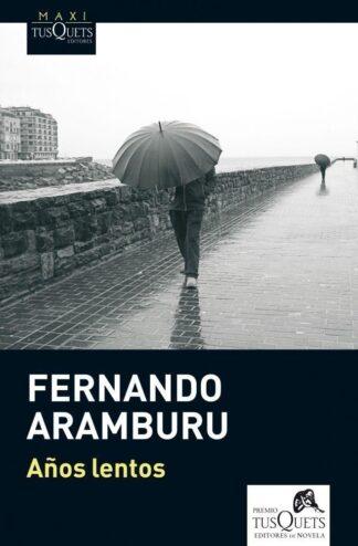 Portada AÑOS LENTOS - FERNANDO ARAMBURU - TUSQUETS