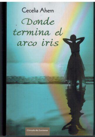 Portada DONDE TERMINA EL ARCO IRIS - CECELIA AHERN - CIRCULO DE LECTORES
