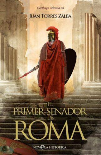 Portada EL PRIMER SENADOR DE ROMA - JUAN TORRES ZALBA - LA ESFERA DE LOS LIBROS