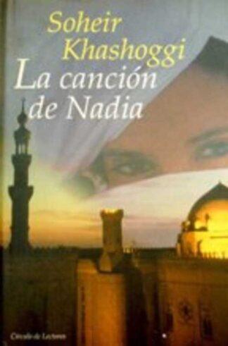 Portada LA CANCION DE NADIA - SOHEIR KHASHOGGI - CIRCULO DE LECTORES