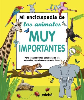 Portada MI ENCICLOPEDIA DE LOS ANIMALES MUY IMPORTANTES - VARIOS AUTORES - EDEBE