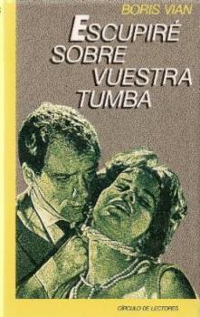 Portada ESCUPIRE SOBRE VUESTRA TUMBA - BORIS VIAN - CIRCULO DE LECTORES